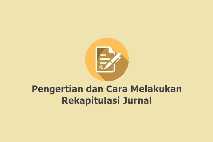 Pengertian dan Cara melakukan Rekapitulasi Jurnal pada sebuah laporan keuangan baik itu perusahaan dagang maupun perusahaan jasa manufaktur